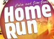 Colm and Jim-Jim's Home Run