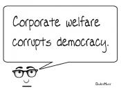 Corporate welfare corrupts democracy